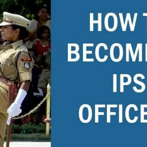 How to Become an IPS Officer in India?